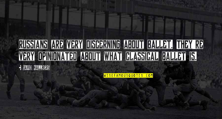 Cry Babies Quotes By David Hallberg: Russians are very discerning about ballet. They're very
