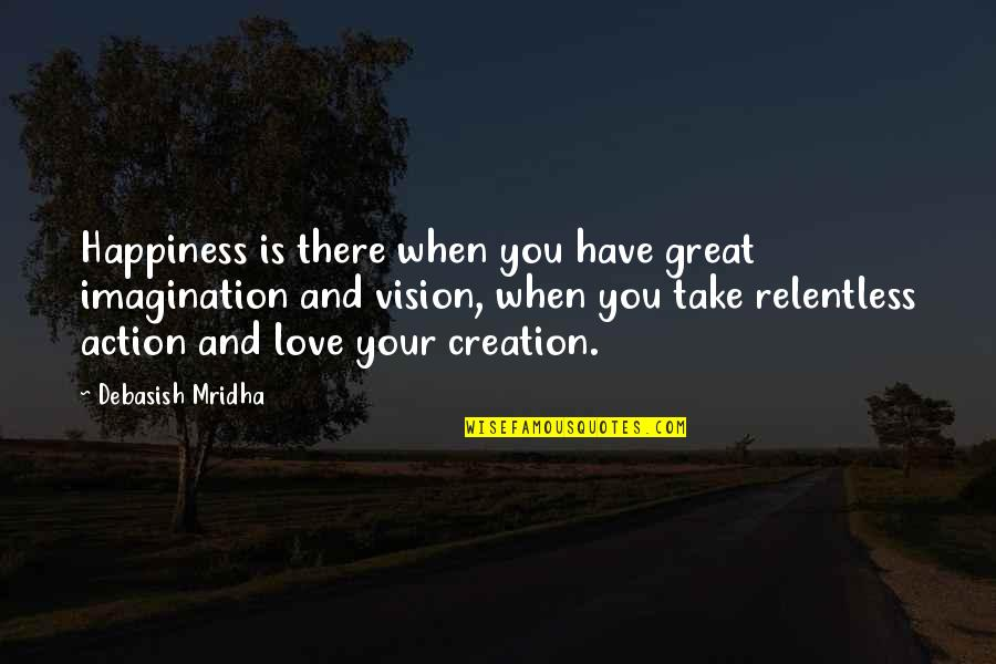 Cry Babies Quotes By Debasish Mridha: Happiness is there when you have great imagination