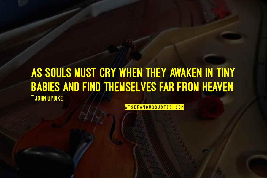 Cry Babies Quotes By John Updike: As souls must cry when they awaken in