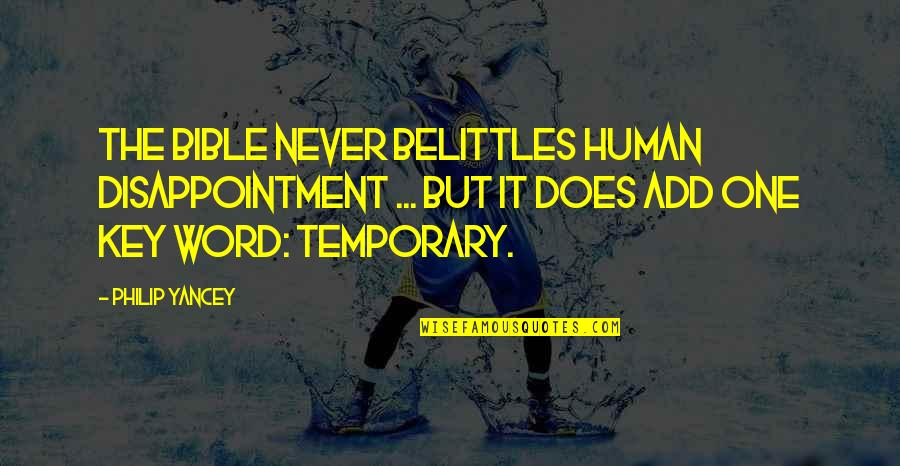 Cry Babies Quotes By Philip Yancey: The Bible never belittles human disappointment ... but