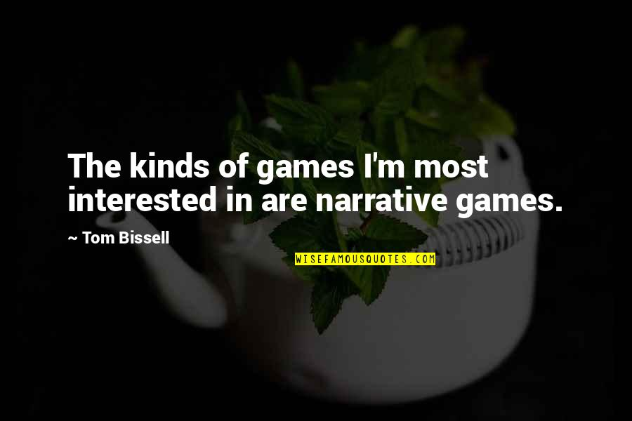 Cry Babies Quotes By Tom Bissell: The kinds of games I'm most interested in