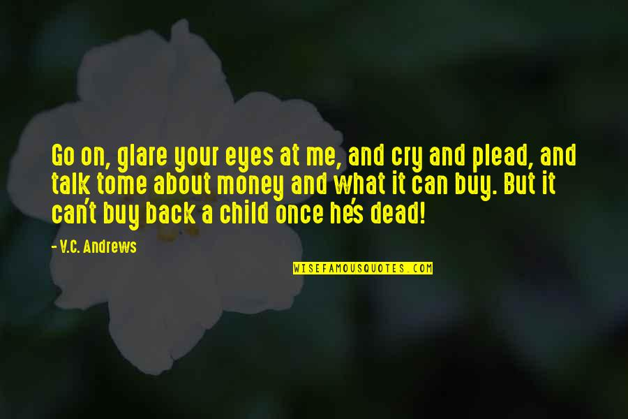 Cry Babies Quotes By V.C. Andrews: Go on, glare your eyes at me, and