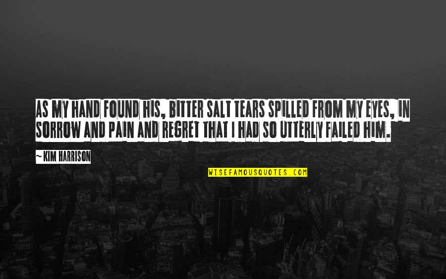Crying For Him Quotes By Kim Harrison: As my hand found his, bitter salt tears
