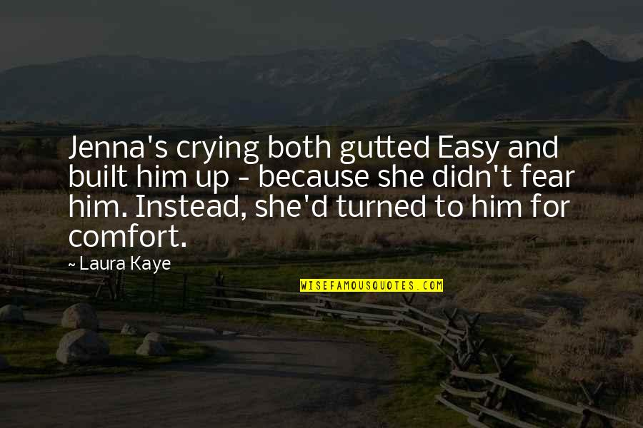 Crying For Him Quotes By Laura Kaye: Jenna's crying both gutted Easy and built him