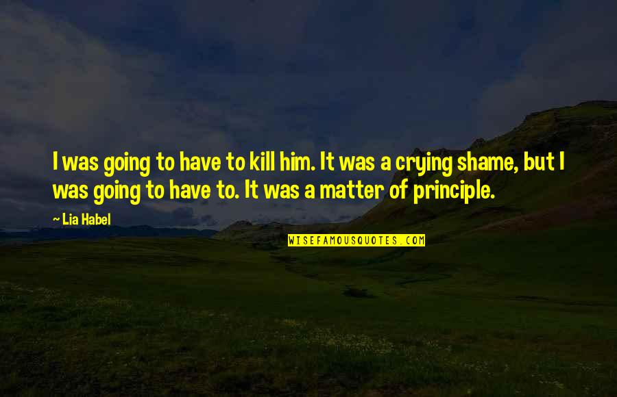 Crying For Him Quotes By Lia Habel: I was going to have to kill him.