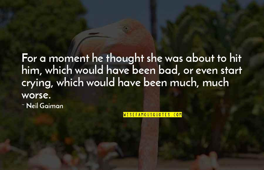 Crying For Him Quotes By Neil Gaiman: For a moment he thought she was about
