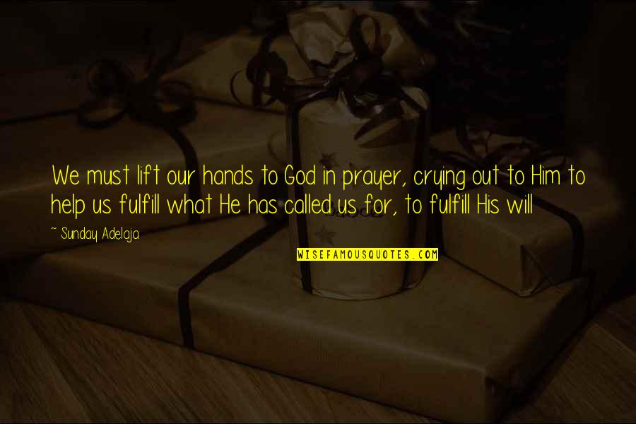Crying For Him Quotes By Sunday Adelaja: We must lift our hands to God in