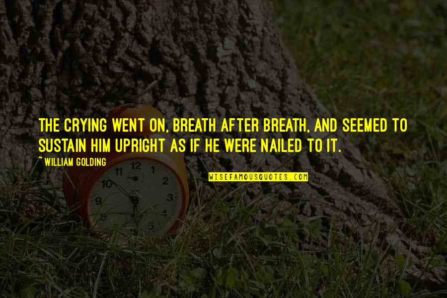 Crying For Him Quotes By William Golding: The crying went on, breath after breath, and