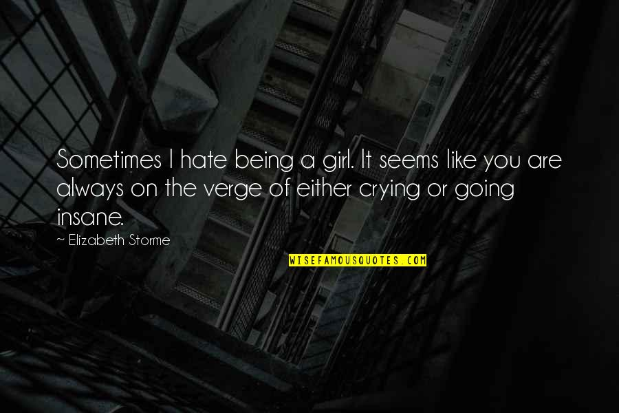 Crying Over A Girl Quotes By Elizabeth Storme: Sometimes I hate being a girl. It seems