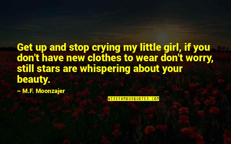 Crying Over A Girl Quotes By M.F. Moonzajer: Get up and stop crying my little girl,