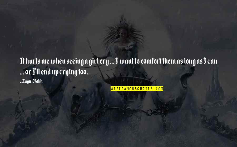 Crying Over A Girl Quotes By Zayn Malik: It hurts me when seeing a girl cry