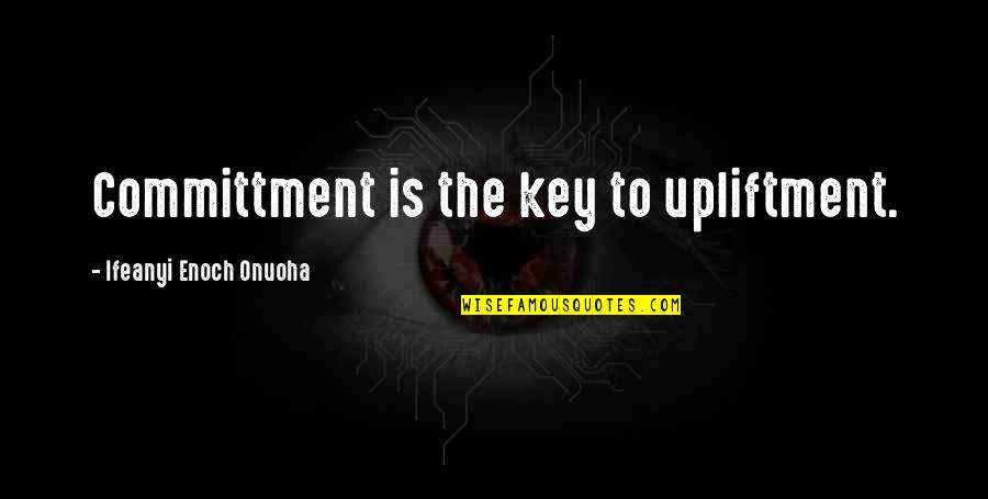 Cryogenically Quotes By Ifeanyi Enoch Onuoha: Committment is the key to upliftment.
