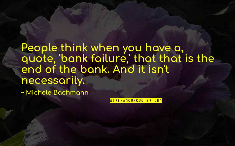 Cryogenically Quotes By Michele Bachmann: People think when you have a, quote, 'bank