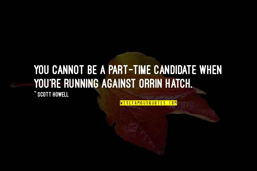 Cryogenically Quotes By Scott Howell: You cannot be a part-time candidate when you're
