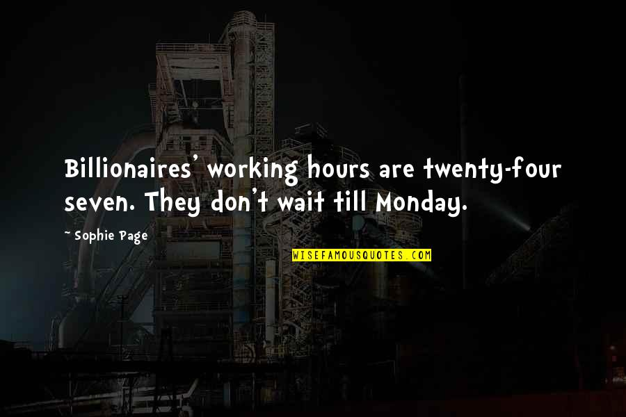 Cryogenically Quotes By Sophie Page: Billionaires' working hours are twenty-four seven. They don't