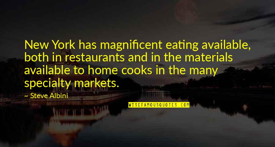 Cryogenically Quotes By Steve Albini: New York has magnificent eating available, both in