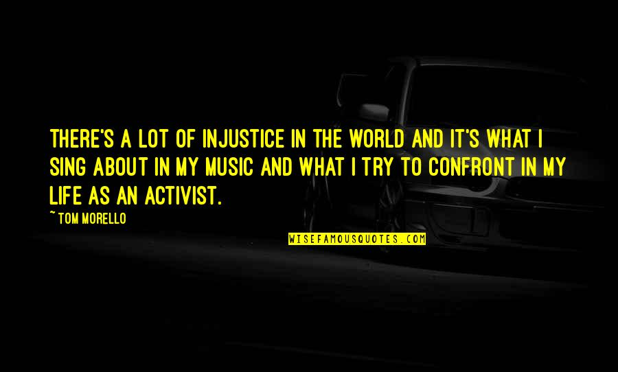Cryogenically Quotes By Tom Morello: There's a lot of injustice in the world