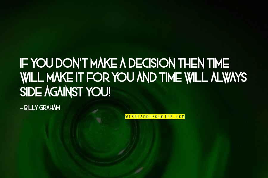 Crypt Fiend Quotes By Billy Graham: If you don't make a decision then time