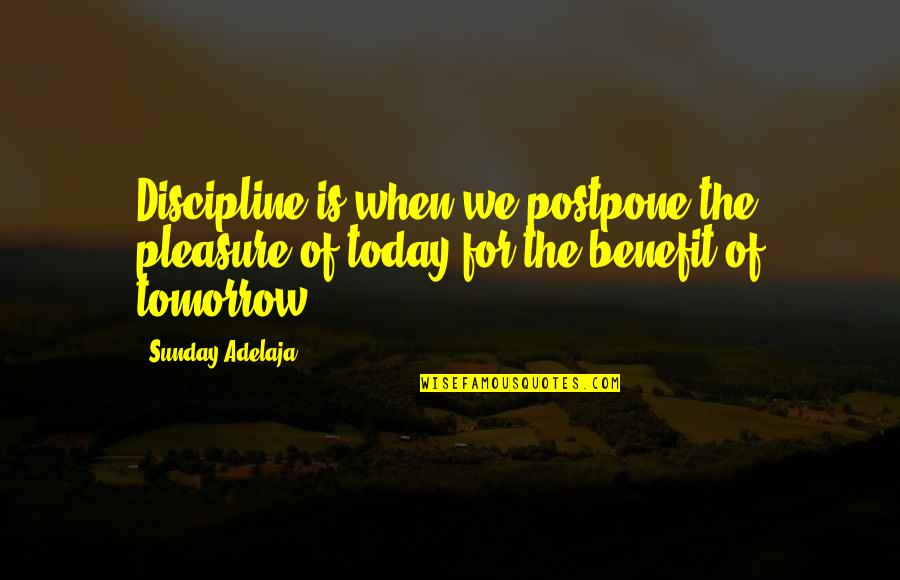 Crypt Fiend Quotes By Sunday Adelaja: Discipline is when we postpone the pleasure of