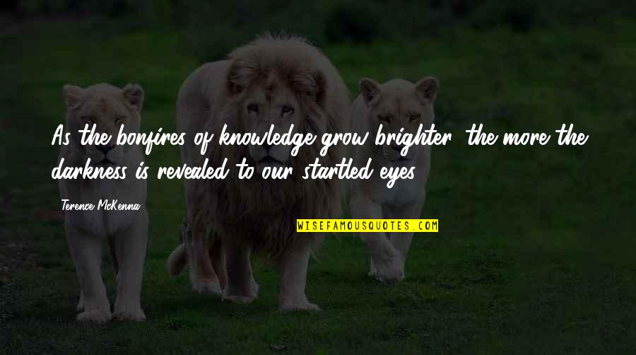 Crypt Fiend Quotes By Terence McKenna: As the bonfires of knowledge grow brighter, the