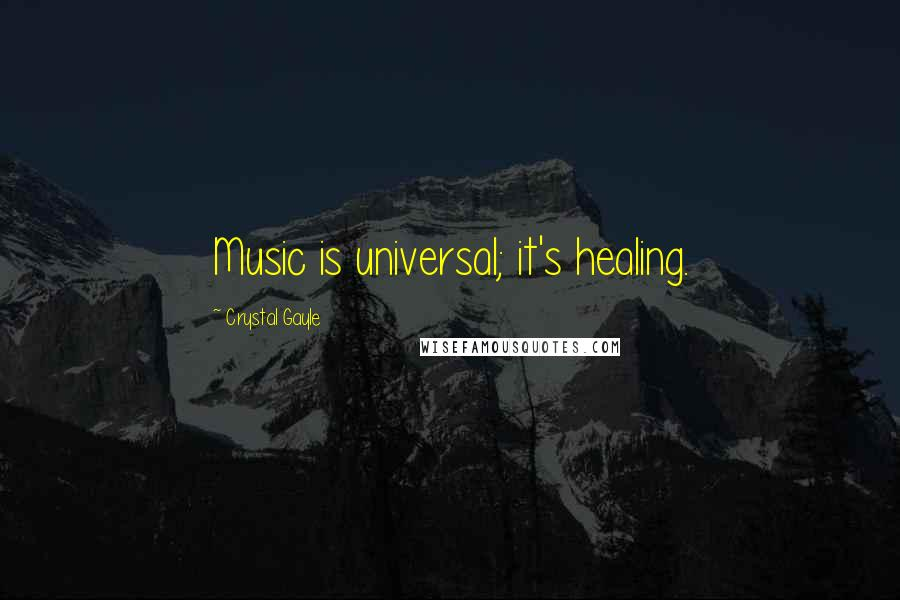 Crystal Gayle quotes: Music is universal; it's healing.