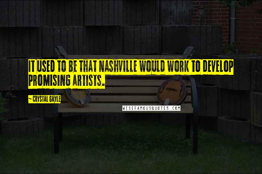 Crystal Gayle quotes: It used to be that Nashville would work to develop promising artists.