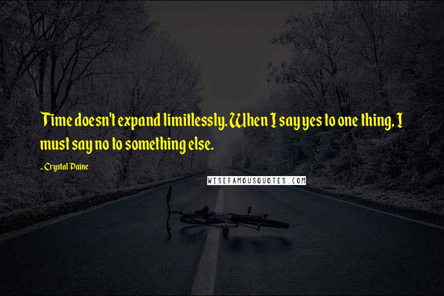 Crystal Paine quotes: Time doesn't expand limitlessly. When I say yes to one thing, I must say no to something else.