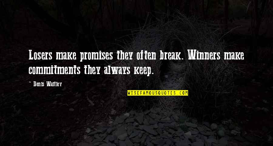 Cs Lewis Agape Love Quotes By Denis Waitley: Losers make promises they often break. Winners make