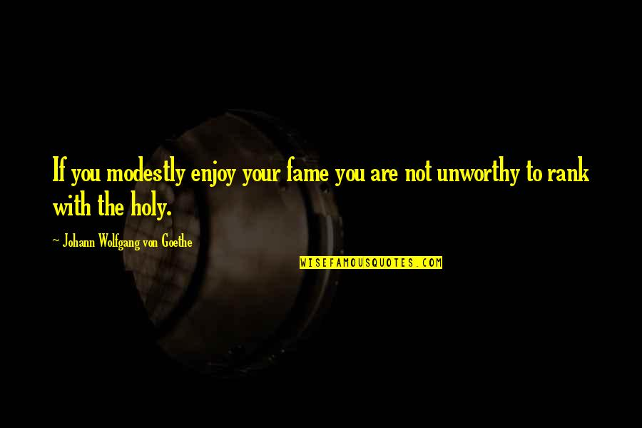 Cs Lewis Agape Love Quotes By Johann Wolfgang Von Goethe: If you modestly enjoy your fame you are
