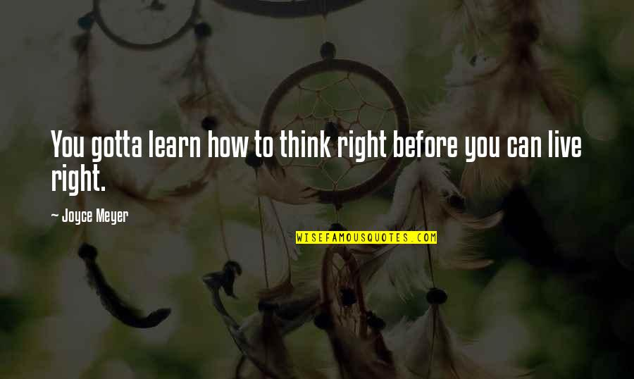Cs Lewis Agape Love Quotes By Joyce Meyer: You gotta learn how to think right before
