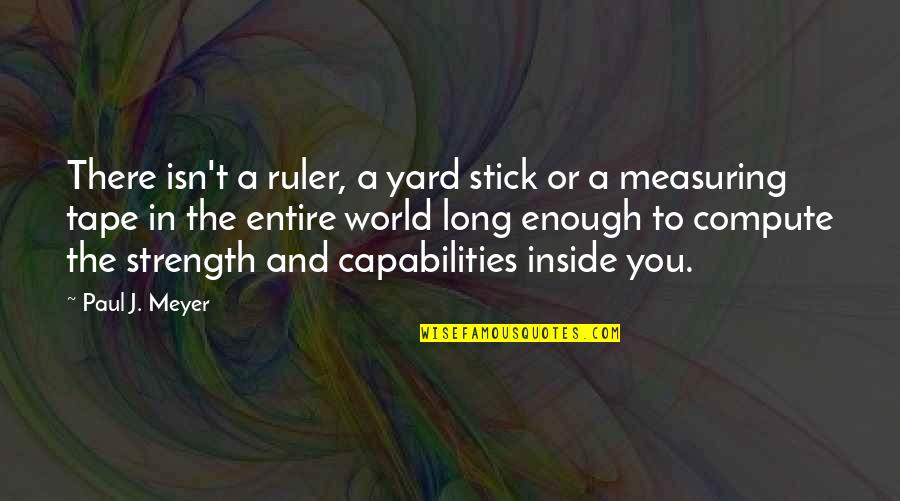 Cs Lewis Agape Love Quotes By Paul J. Meyer: There isn't a ruler, a yard stick or
