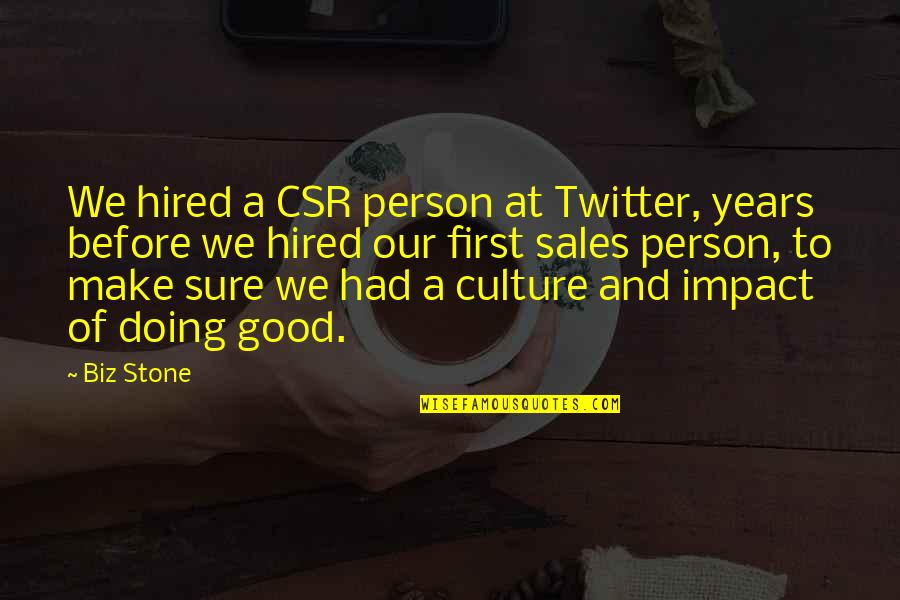 Csr Quotes By Biz Stone: We hired a CSR person at Twitter, years