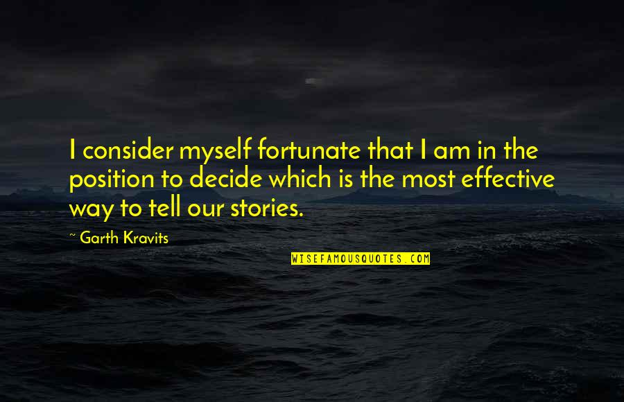 Cualquieras Quotes By Garth Kravits: I consider myself fortunate that I am in