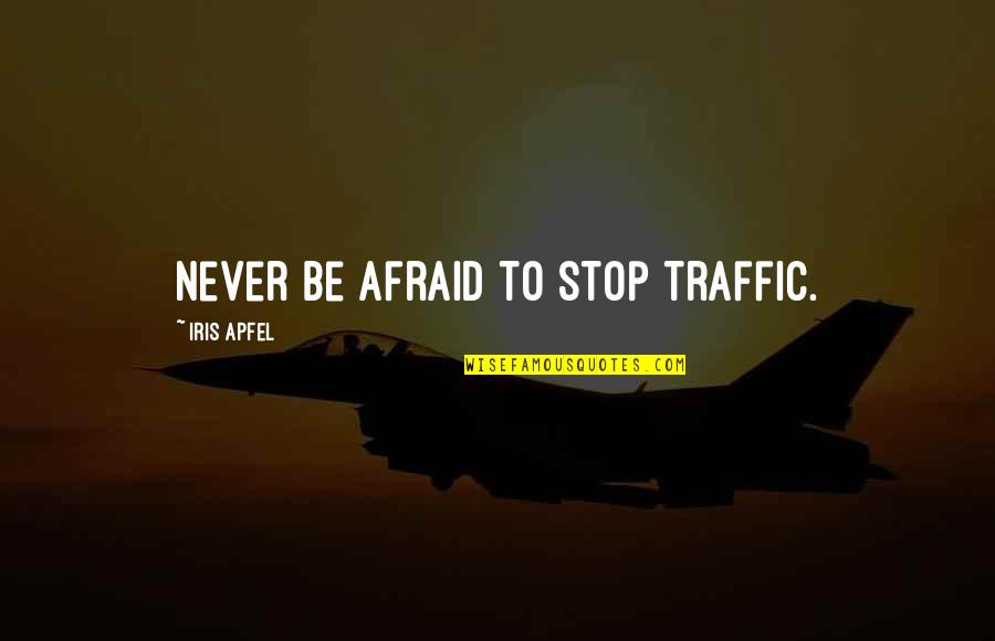 Cualquieras Quotes By Iris Apfel: Never be afraid to stop traffic.