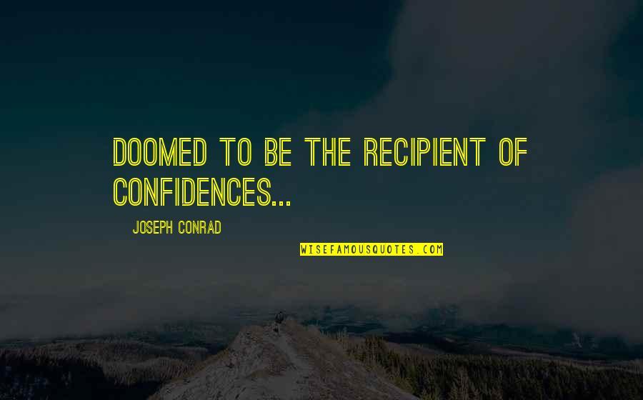 Cualquieras Quotes By Joseph Conrad: doomed to be the recipient of confidences...