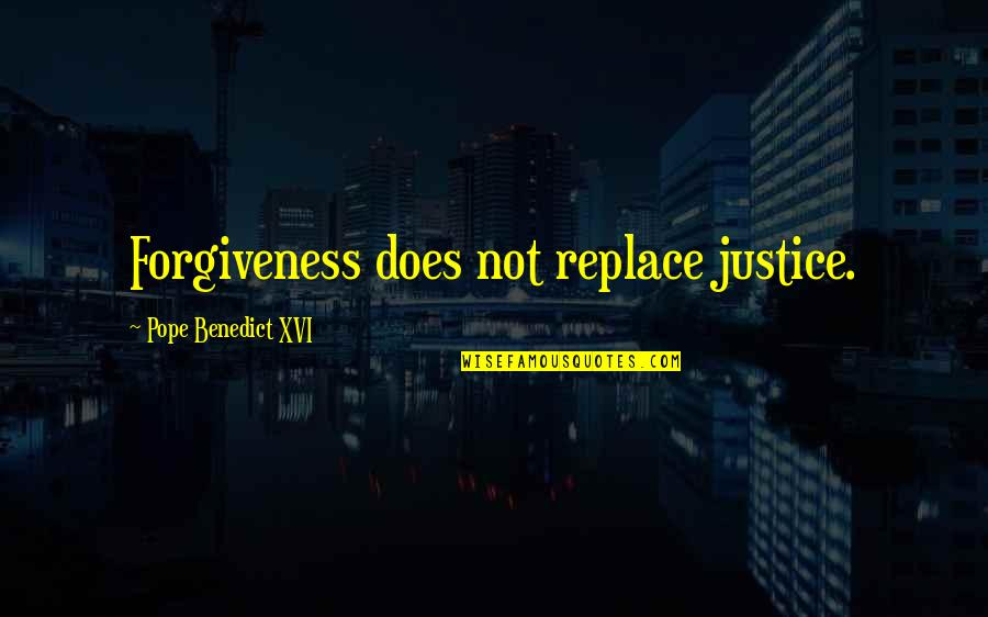 Cualquieras Quotes By Pope Benedict XVI: Forgiveness does not replace justice.