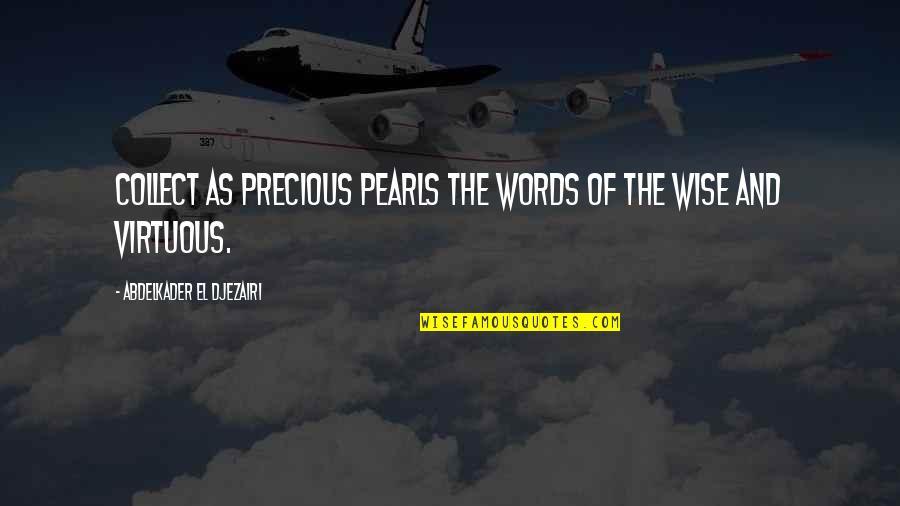 Cuauhtemoc Sanchez Quotes By Abdelkader El Djezairi: Collect as precious pearls the words of the