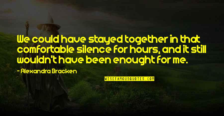 Cuauhtemoc Sanchez Quotes By Alexandra Bracken: We could have stayed together in that comfortable