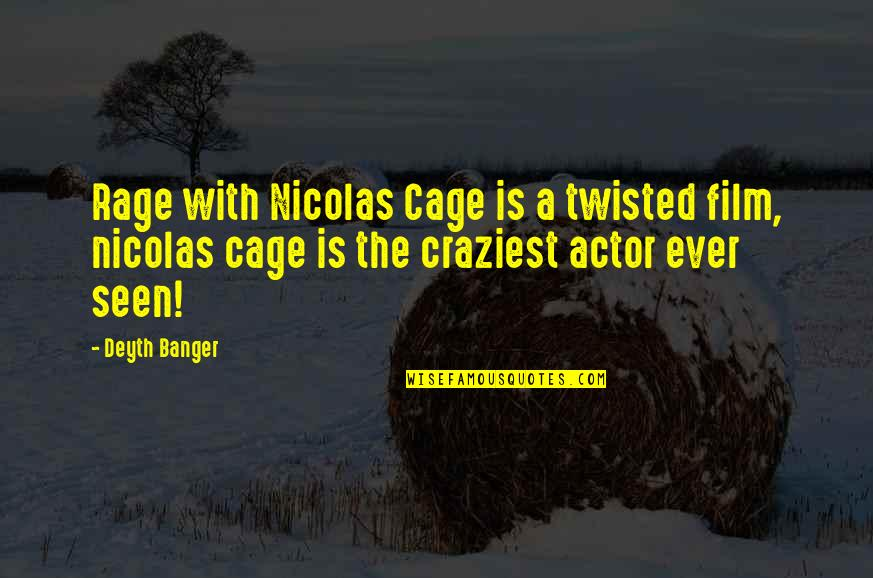 Cuauhtemoc Sanchez Quotes By Deyth Banger: Rage with Nicolas Cage is a twisted film,