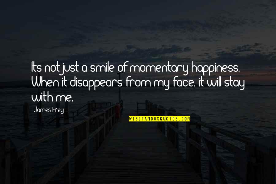 Cuauhtemoc Sanchez Quotes By James Frey: Its not just a smile of momentary happiness.
