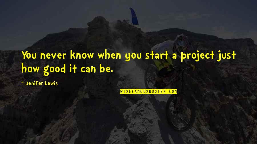 Cuauhtemoc Sanchez Quotes By Jenifer Lewis: You never know when you start a project