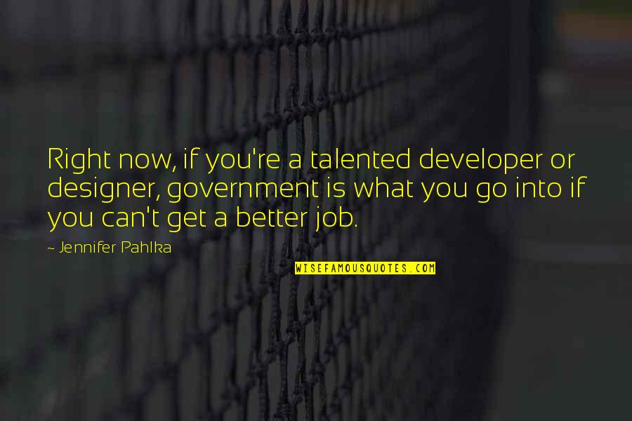 Cuauhtemoc Sanchez Quotes By Jennifer Pahlka: Right now, if you're a talented developer or