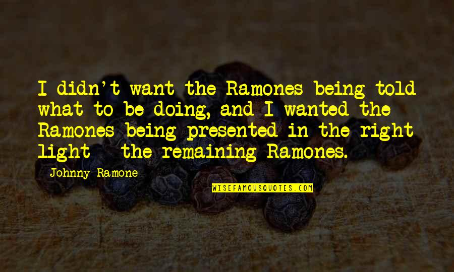 Cuban Cigar Quotes By Johnny Ramone: I didn't want the Ramones being told what