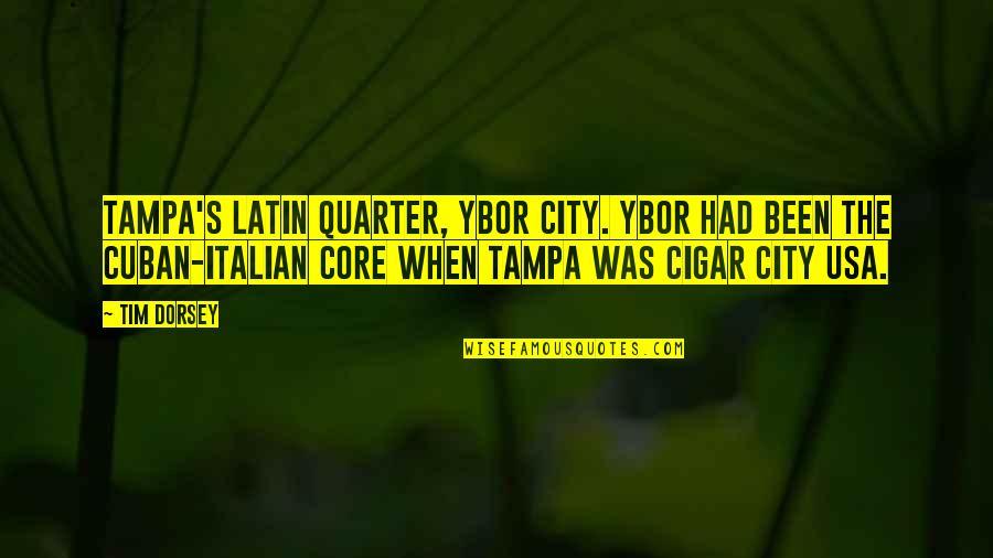 Cuban Cigar Quotes By Tim Dorsey: Tampa's Latin quarter, Ybor City. Ybor had been