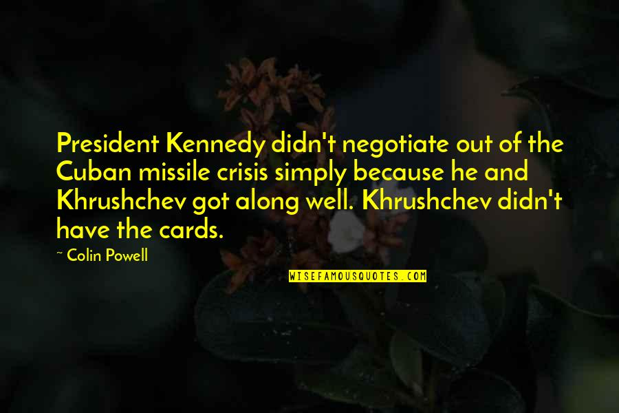 Cuban Missile Crisis By Kennedy Quotes By Colin Powell: President Kennedy didn't negotiate out of the Cuban