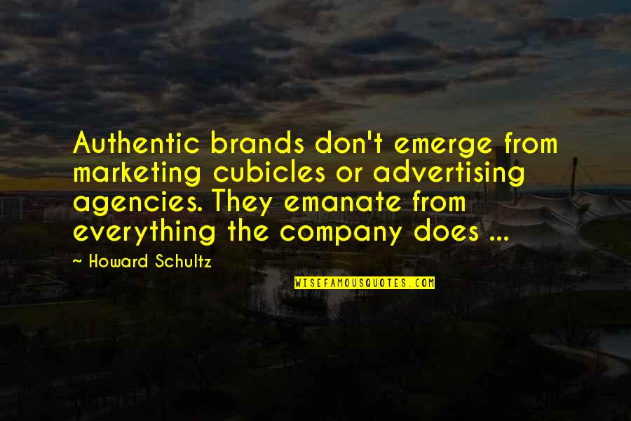 Cubicles Quotes By Howard Schultz: Authentic brands don't emerge from marketing cubicles or