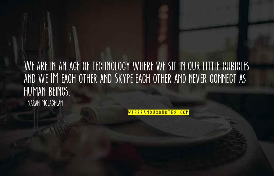 Cubicles Quotes By Sarah McLachlan: We are in an age of technology where