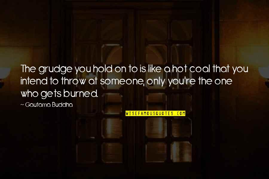 Cuckolds Quotes By Gautama Buddha: The grudge you hold on to is like