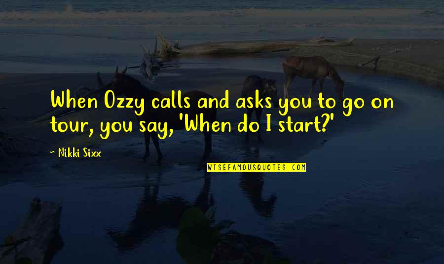 Cuckolds Quotes By Nikki Sixx: When Ozzy calls and asks you to go