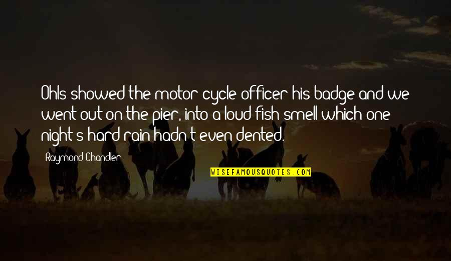 Cuckolds Quotes By Raymond Chandler: Ohls showed the motor-cycle officer his badge and